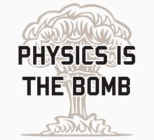 Physics is the Nuclear Bomb by TheShirtYurt