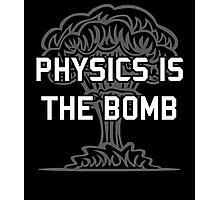 Physics is the Nuclear Bomb Photographic Print