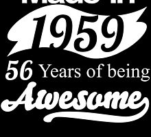Made in 1959... 56 Years of being Awesome by birthdaytees