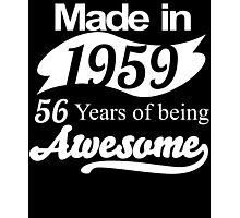 Made in 1959... 56 Years of being Awesome Photographic Print