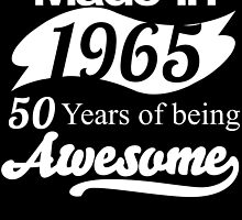 Made in 1965... 50 Years of being Awesome by birthdaytees