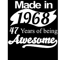 Made in 1968... 47 Years of being Awesome Photographic Print