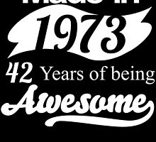 Made in 1973... 42 Years of being Awesome by birthdaytees