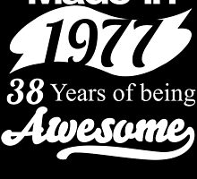 Made in 1977... 38 Years of being Awesome by birthdaytees