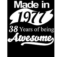 Made in 1977... 38 Years of being Awesome Photographic Print
