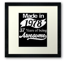 Made in 1978... 37 Years of being Awesome Framed Print