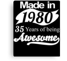 Made in 1980... 35 Years of being Awesome Canvas Print