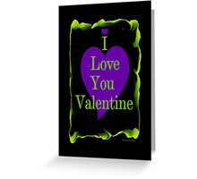 I LOVE YOU VALENTINE Greeting Card