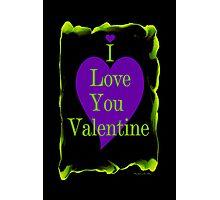 I LOVE YOU VALENTINE Photographic Print