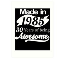 Made in 1985... 30 Years of being Awesome Art Print