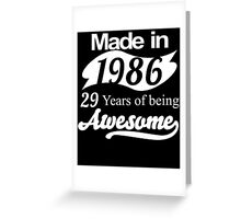 Made in 1986... 29 Years of being Awesome Greeting Card