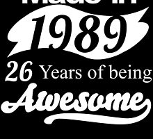 Made in 1989... 26 Years of being Awesome by birthdaytees