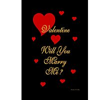VALENTINE , WILL YOU MARRY ME Photographic Print