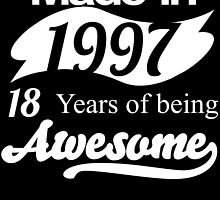 Made in 1997... 18 Years of being Awesome by birthdaytees