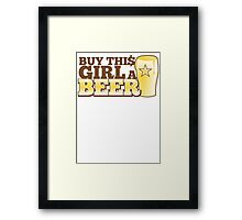 Buy this GIRL a BEER! with $ Framed Print