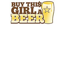 Buy this GIRL a BEER! with $ Photographic Print