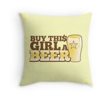 Buy this GIRL a BEER! with $ Throw Pillow