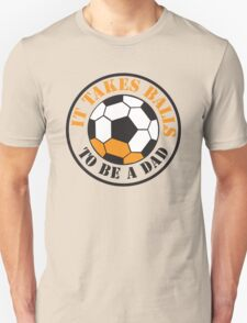 It takes BALLS to be a dad soccer football ball  Unisex T-Shirt