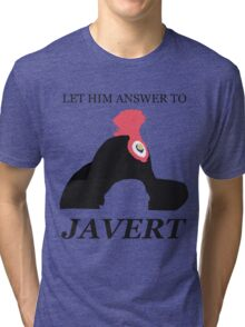 Javert Hat - Les Miserables - Let Him Answer to Javert Tri-blend T-Shirt