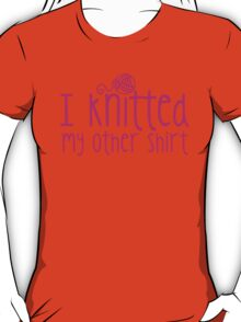 I knitted my other shirt  T-Shirt