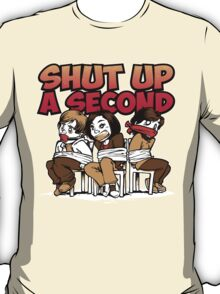 Shut up a Second T-Shirt