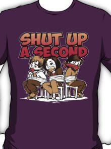 Shut up a Second T-Shirt
