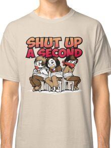 Shut up a Second Classic T-Shirt