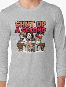 Shut up a Second Long Sleeve T-Shirt