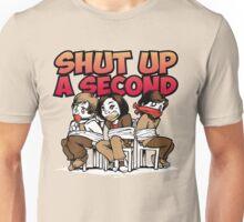 Shut up a Second Unisex T-Shirt