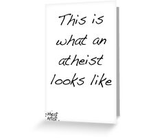 This is what an atheist looks like Greeting Card