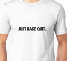 Just Rage Quit Unisex T-Shirt