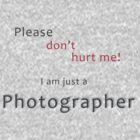 Please don't hurt me - I am just a Photographer by Stefan Trenker