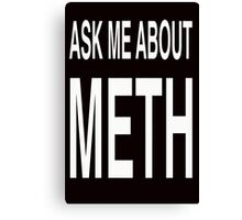 Ask Me About Meth Canvas Print