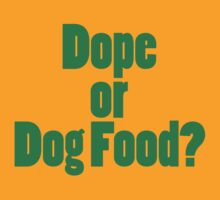 Dope or Dog Food? by forgottentongue