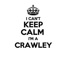 I cant keep calm Im a CRAWLEY Photographic Print