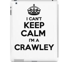 I cant keep calm Im a CRAWLEY iPad Case/Skin