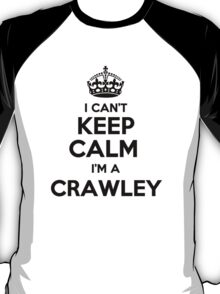 I cant keep calm Im a CRAWLEY T-Shirt