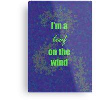 I'm a leaf on the wind-2 Metal Print