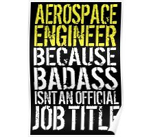 Hilarious 'Aerospace Engineer because Badass Isn't an Official Job Title' Tshirt, Accessories and Gifts Poster