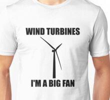 Wind Turbines - I'm a Big Fan! Unisex T-Shirt