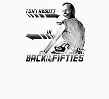 Back to the Fifties (B&W) - Tony Abbott Unisex T-Shirt