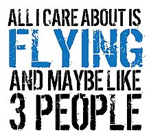 Humorous 'All I Care About Is Flying And Maybe Like 3 People' Tshirt, Accessories and Gifts Photographic Print