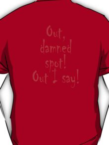 Out, damned spot! out, I say! Shakespeare, Lady Macbeth, Play T-Shirt
