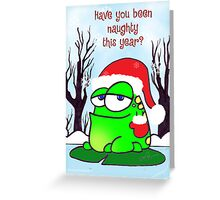 Have You Been Naughty? Greeting Card