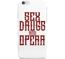 Sex, Drugs and Opera iPhone Case/Skin