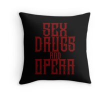 Sex, Drugs and Opera Throw Pillow