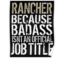 Excellent 'Rancher because Badass Isn't an Official Job Title' Tshirt, Accessories and Gifts Poster