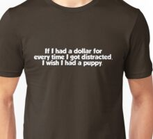 If I had a dollar for every time I got distracted, I wish I had a puppy Unisex T-Shirt
