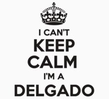 I cant keep calm Im a DELGADO by icant