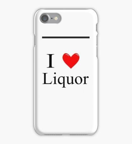 I love liqour iPhone Case/Skin